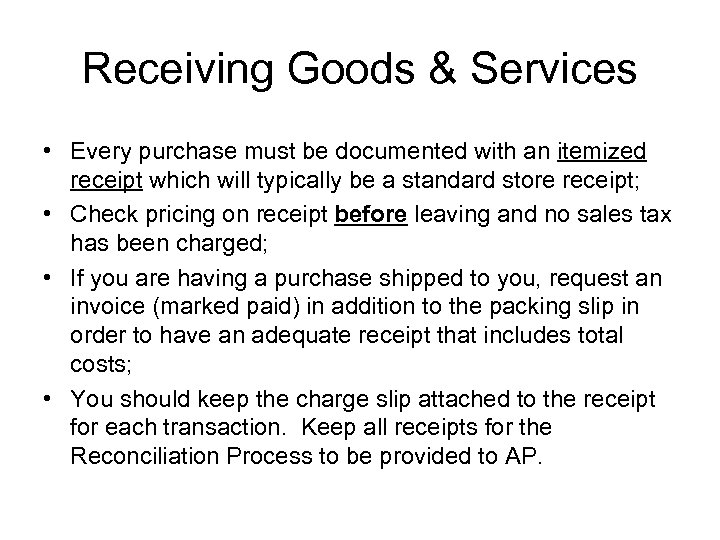 Receiving Goods & Services • Every purchase must be documented with an itemized receipt