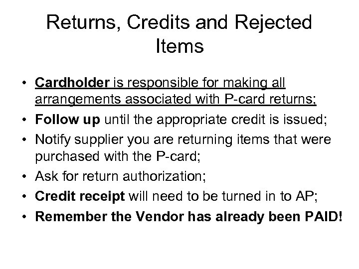 Returns, Credits and Rejected Items • Cardholder is responsible for making all arrangements associated