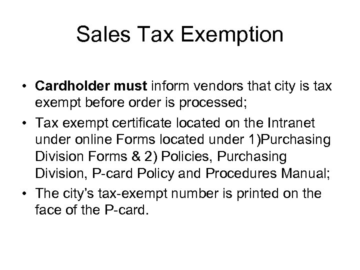 Sales Tax Exemption • Cardholder must inform vendors that city is tax exempt before
