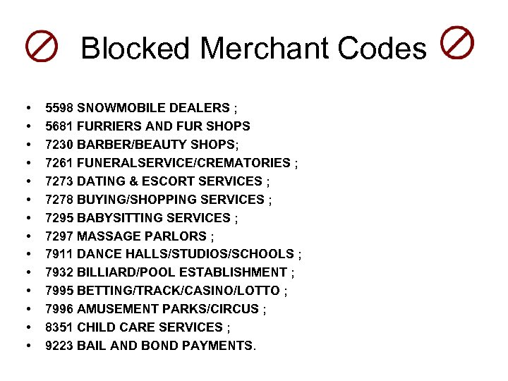 Blocked Merchant Codes • • • • 5598 SNOWMOBILE DEALERS ; 5681 FURRIERS AND