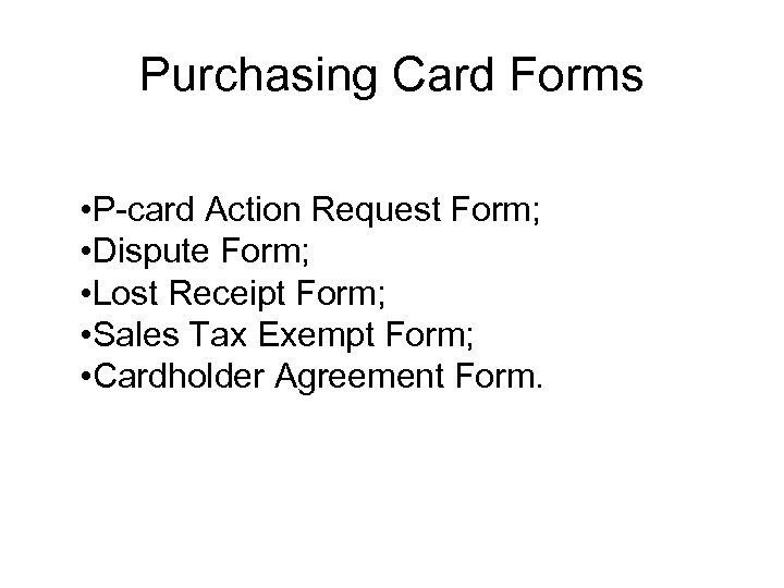 Purchasing Card Forms • P-card Action Request Form; • Dispute Form; • Lost Receipt