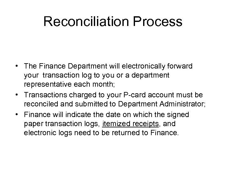 Reconciliation Process • The Finance Department will electronically forward your transaction log to you