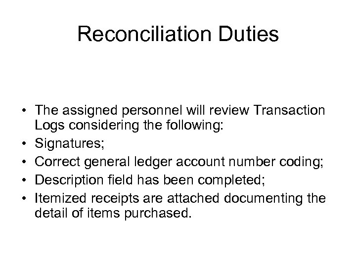 Reconciliation Duties • The assigned personnel will review Transaction Logs considering the following: •