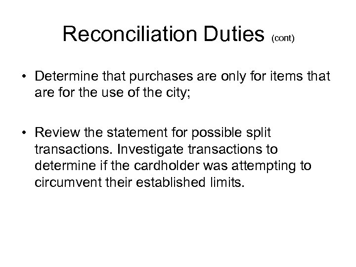 Reconciliation Duties (cont) • Determine that purchases are only for items that are for