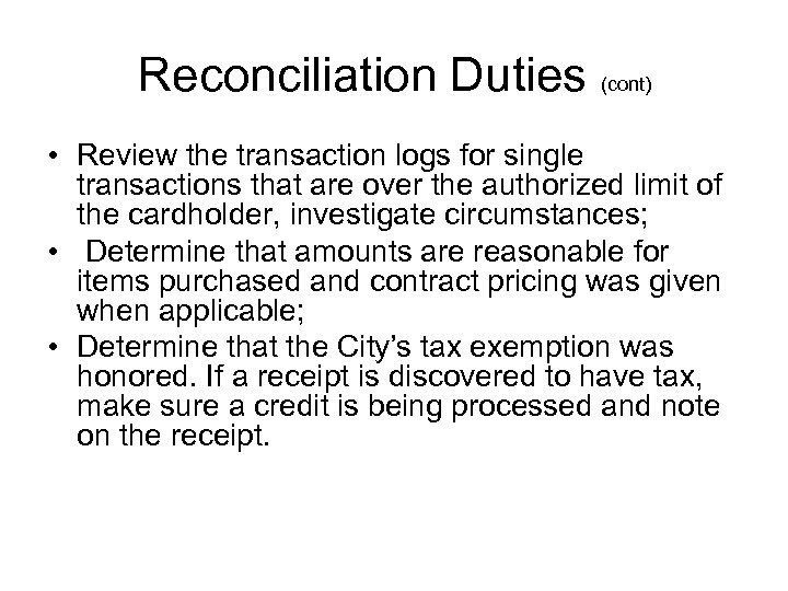 Reconciliation Duties (cont) • Review the transaction logs for single transactions that are over