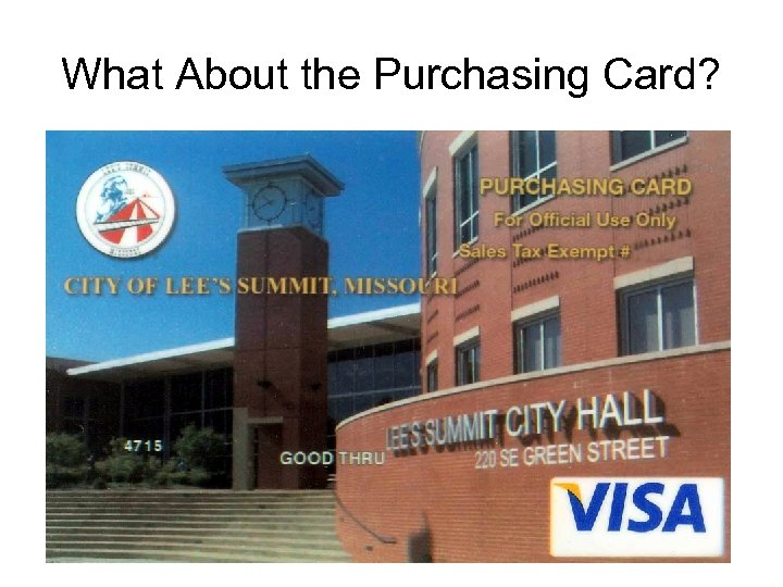What About the Purchasing Card? 4715 0000 Your Name Your Department