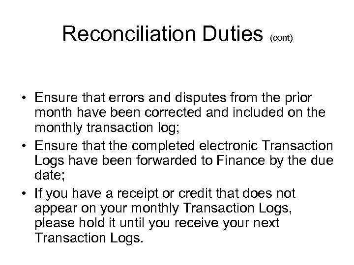 Reconciliation Duties (cont) • Ensure that errors and disputes from the prior month have