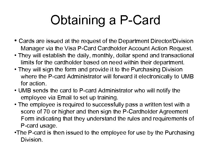Obtaining a P-Card • Cards are issued at the request of the Department Director/Division