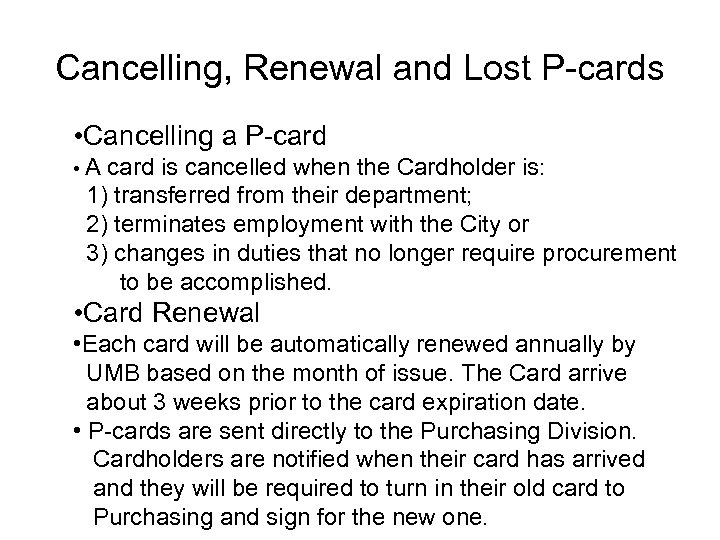 Cancelling, Renewal and Lost P-cards • Cancelling a P-card • A card is cancelled