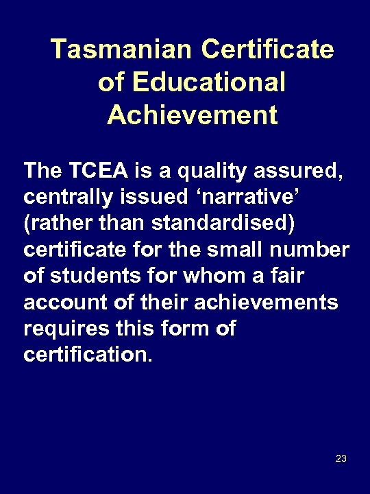 Tasmanian Certificate of Educational Achievement The TCEA is a quality assured, centrally issued 'narrative'