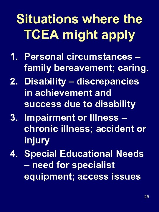 Situations where the TCEA might apply 1. Personal circumstances – family bereavement; caring. 2.
