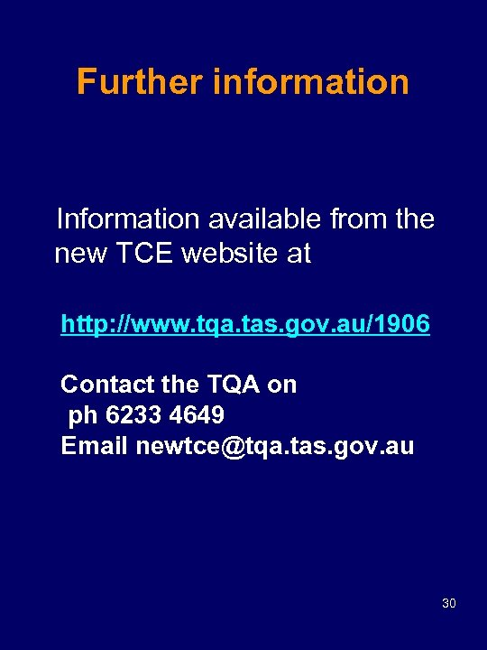 Further information Information available from the new TCE website at http: //www. tqa. tas.