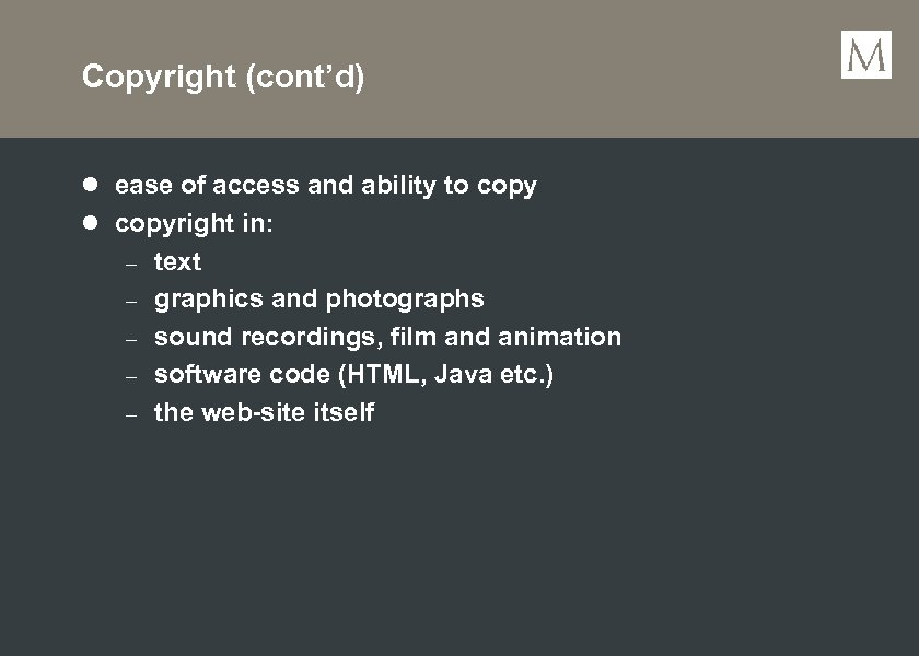 Copyright (cont'd) l ease of access and ability to copy l copyright in: –