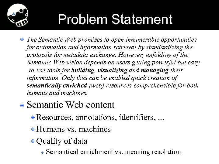 Problem Statement The Semantic Web promises to open innumerable opportunities for automation and information