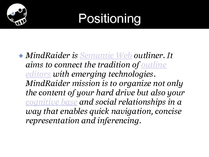 Positioning Mind. Raider is Semantic Web outliner. It aims to connect the tradition of