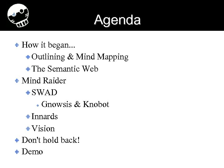 Agenda How it began. . . Outlining & Mind Mapping The Semantic Web Mind