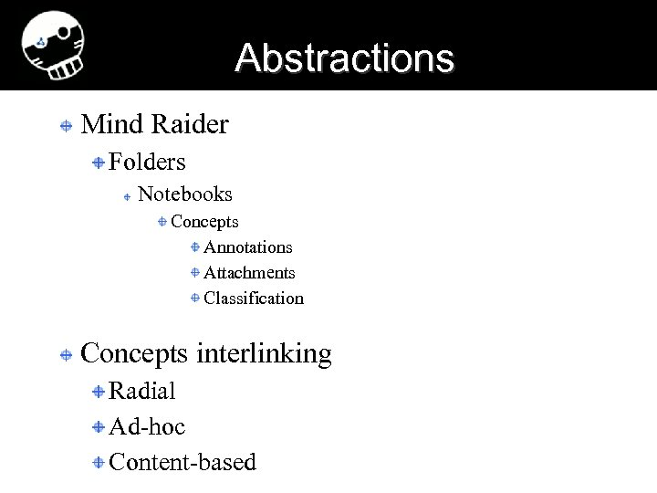 Abstractions Mind Raider Folders Notebooks Concepts Annotations Attachments Classification Concepts interlinking Radial Ad-hoc Content-based