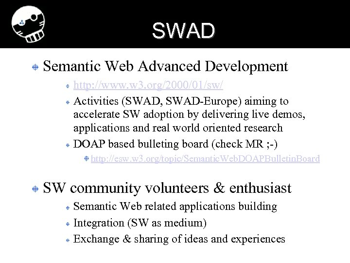 SWAD Semantic Web Advanced Development http: //www. w 3. org/2000/01/sw/ Activities (SWAD, SWAD-Europe) aiming