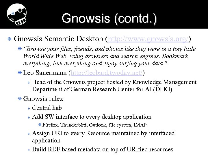 "Gnowsis (contd. ) Gnowsis Semantic Desktop (http: //www. gnowsis. org/) ""Browse your files, friends,"