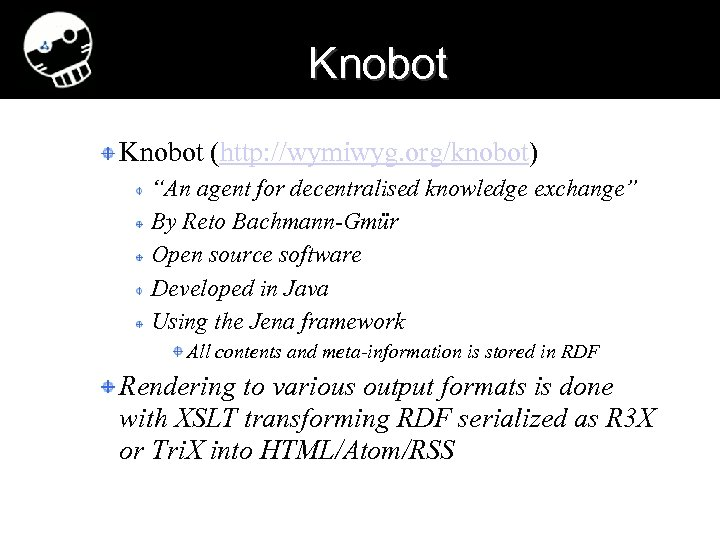 "Knobot (http: //wymiwyg. org/knobot) ""An agent for decentralised knowledge exchange"" By Reto Bachmann-Gmür Open"