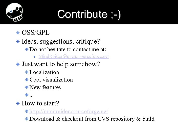 Contribute ; -) OSS/GPL Ideas, suggestions, critique? Do not hesitate to contact me at: