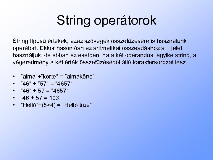 String operátorok String típusú értékek, azaz szövegek összefűzésére is használunk operátort. Ekkor hasonlóan az
