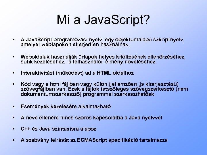 Mi a Java. Script? • A Java. Script programozási nyelv, egy objektumalapú szkriptnyelv, amelyet