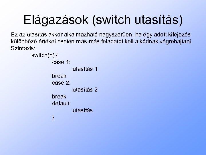 Elágazások (switch utasítás) Ez az utasítás akkor alkalmazható nagyszerűen, ha egy adott kifejezés különböző