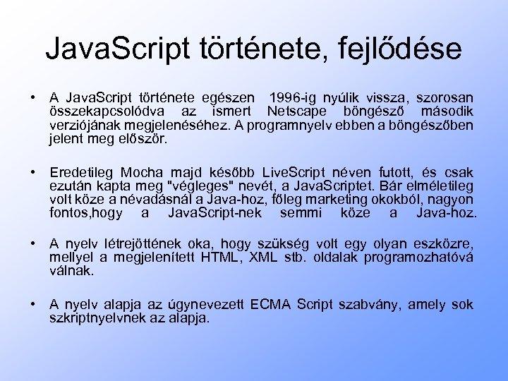 Java. Script története, fejlődése • A Java. Script története egészen 1996 -ig nyúlik vissza,