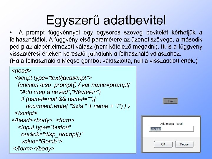 Egyszerű adatbevitel • A prompt függvénnyel egysoros szöveg bevitelét kérhetjük a felhasználótól. A függvény