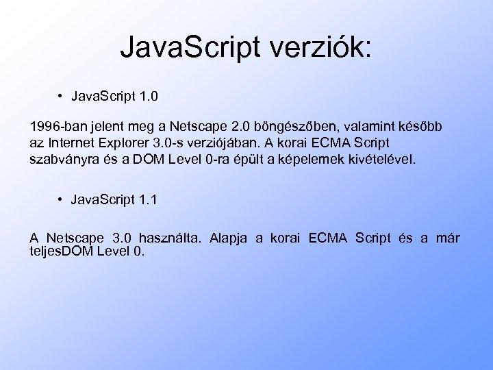 Java. Script verziók: • Java. Script 1. 0 1996 -ban jelent meg a Netscape