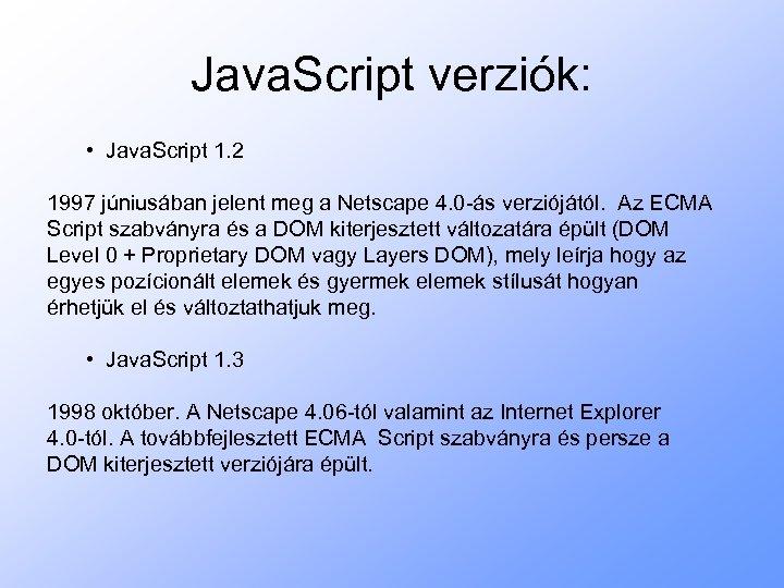 Java. Script verziók: • Java. Script 1. 2 1997 júniusában jelent meg a Netscape