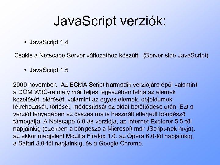 Java. Script verziók: • Java. Script 1. 4 Csakis a Netscape Server változathoz készült.