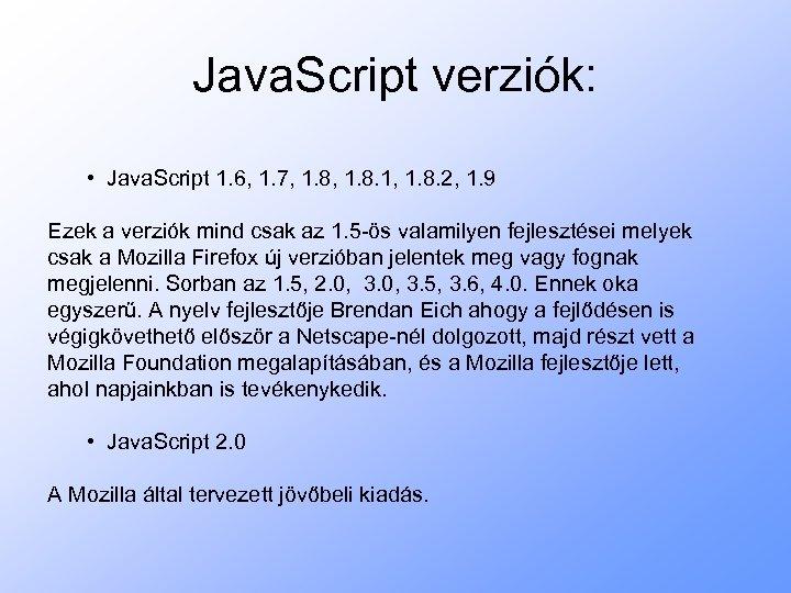 Java. Script verziók: • Java. Script 1. 6, 1. 7, 1. 8. 1, 1.