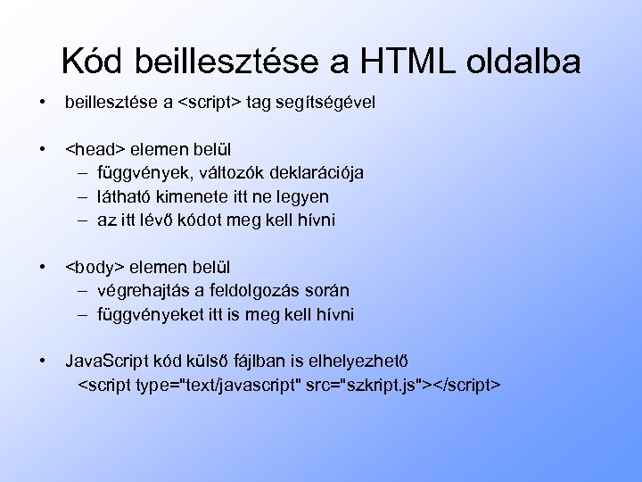 Kód beillesztése a HTML oldalba • beillesztése a <script> tag segítségével • <head> elemen