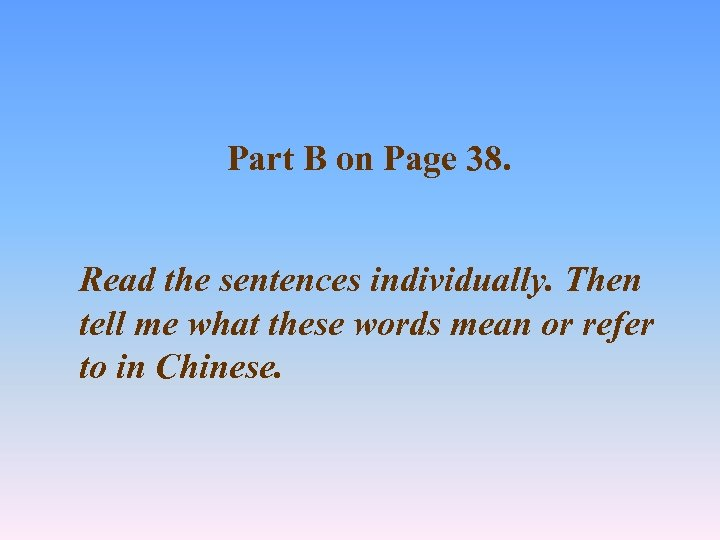 Part B on Page 38. Read the sentences individually. Then tell me what these