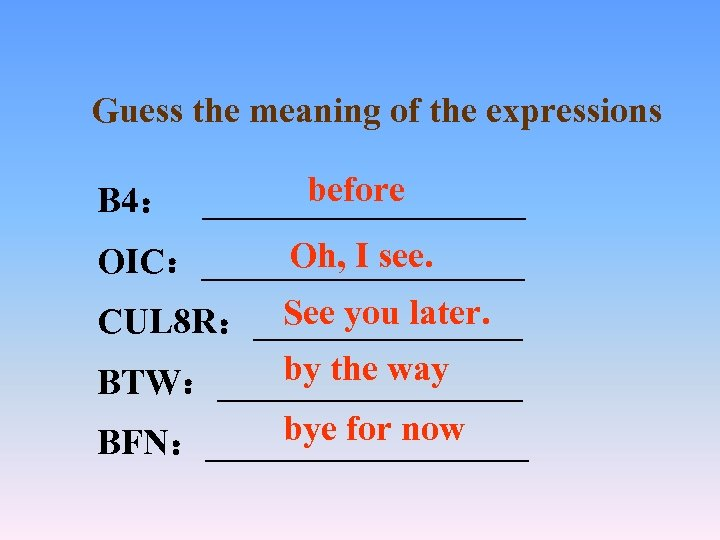 Guess the meaning of the expressions before B 4: _________ Oh, I see. OIC:_________