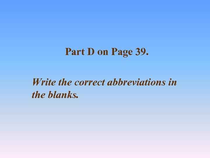 Part D on Page 39. Write the correct abbreviations in the blanks.