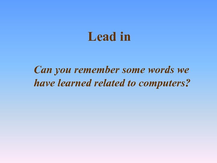 Lead in Can you remember some words we have learned related to computers?