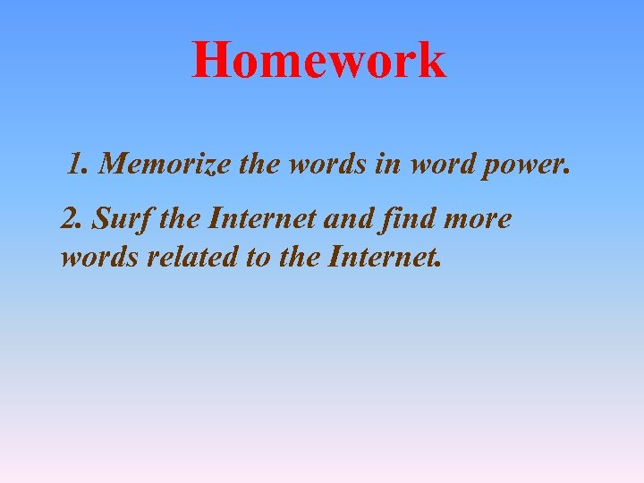 Homework 1. Memorize the words in word power. 2. Surf the Internet and find