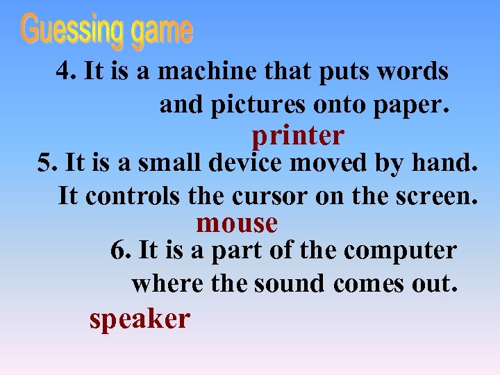 4. It is a machine that puts words and pictures onto paper. printer 5.