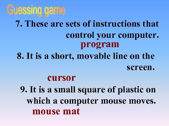 7. These are sets of instructions that control your computer. program 8. It is