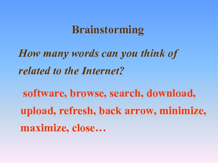 Brainstorming How many words can you think of related to the Internet? software, browse,