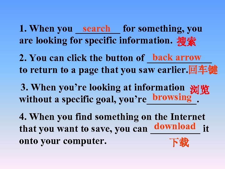 search 1. When you _____ for something, you are looking for specific information. 搜索