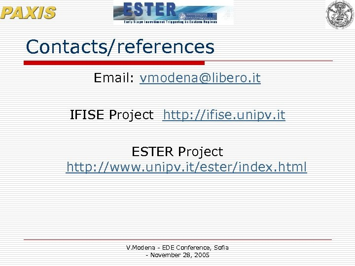 Contacts/references Email: vmodena@libero. it IFISE Project http: //ifise. unipv. it ESTER Project http: //www.