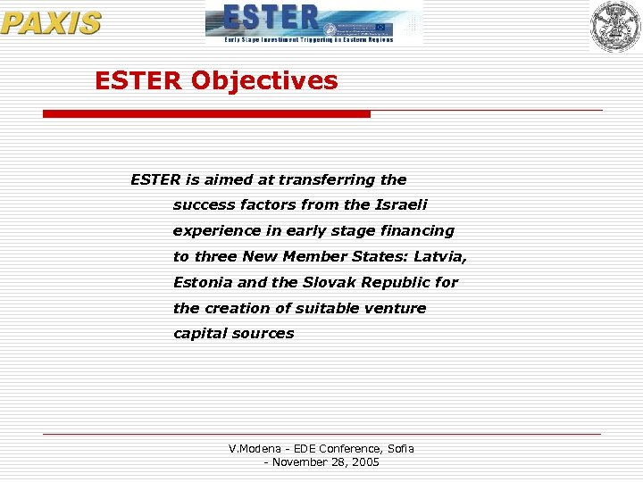 ESTER Objectives ESTER is aimed at transferring the success factors from the Israeli experience