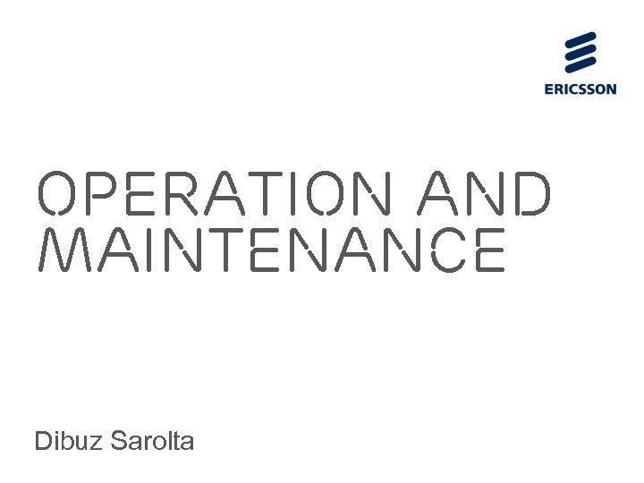 Operation and maintenance Dibuz Sarolta