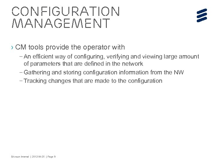 Configuration management › CM tools provide the operator with – An efficient way of