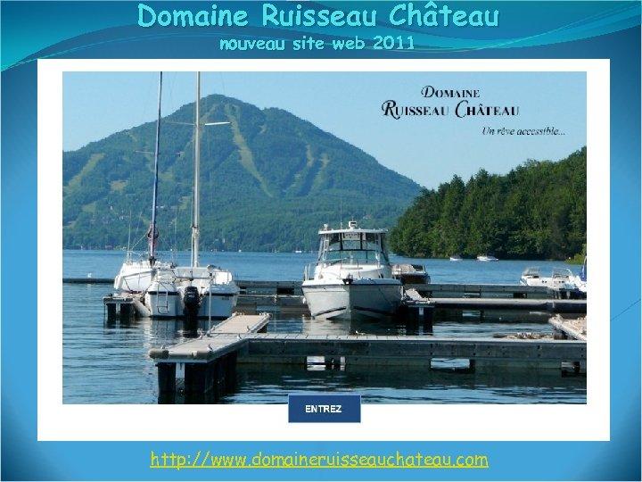 Domaine Ruisseau Château nouveau site web 2011 http: //www. domaineruisseauchateau. com