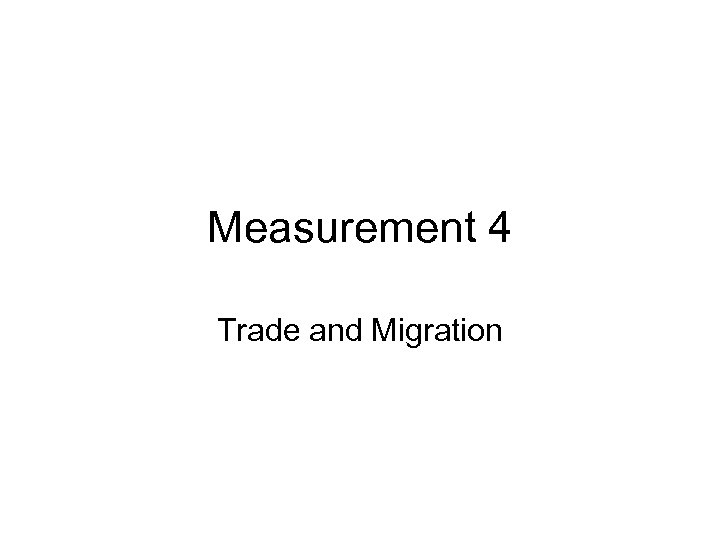 Measurement 4 Trade and Migration